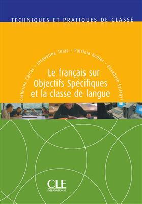 خرید کتاب فرانسه Le français sur objectifs spécifiques et la classe de langue - Techniques et pratiques de classe
